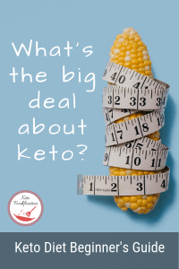 Image of an ear of corn with a tape measure wrapped around it. Text reads, what's the big deal about keto? Keto diet beginner's guide