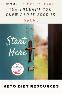 image of door opening. Text reads what if everything you thought you knew about food is wrong. Start here. keto diet resources