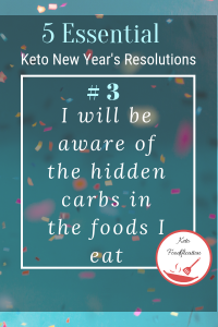 Text Reads, 5 Essential Keto New Year's Resolutions.I will be aware of the hidden carbs I eat.