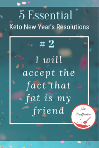 Text Reads, 5 Essential Keto New Year's Resolutions. I will except the fact that fat is my friend.