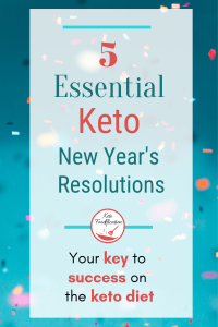 Text reads 5 Essential keto New Year's Resolutions. Your Key to success on the keto diet.