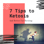 7 Tips to Ketosis and Better Fat Burning